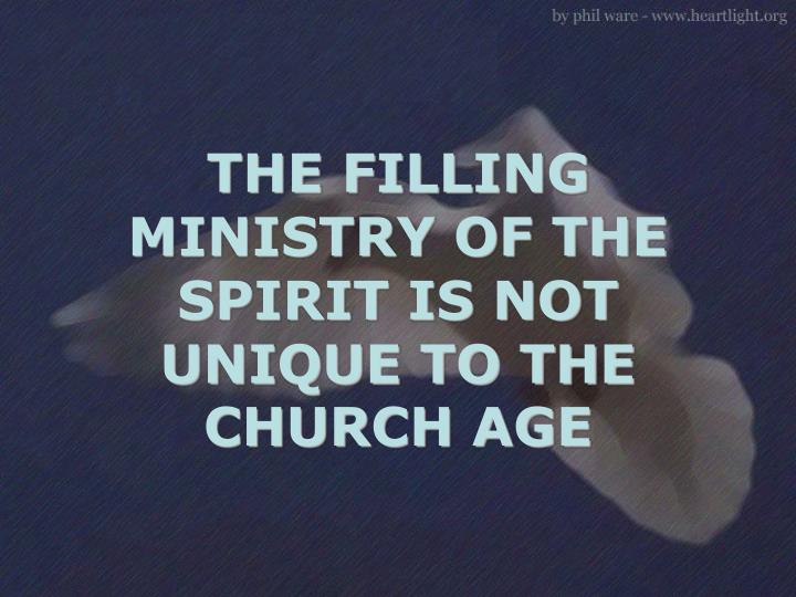 THE FILLING MINISTRY OF THE SPIRIT IS NOT UNIQUE TO THE CHURCH AGE