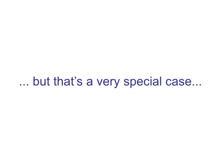 ... but that's a very special case...