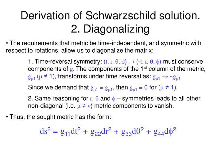 Derivation of Schwarzschild solution.        2. Diagonalizing