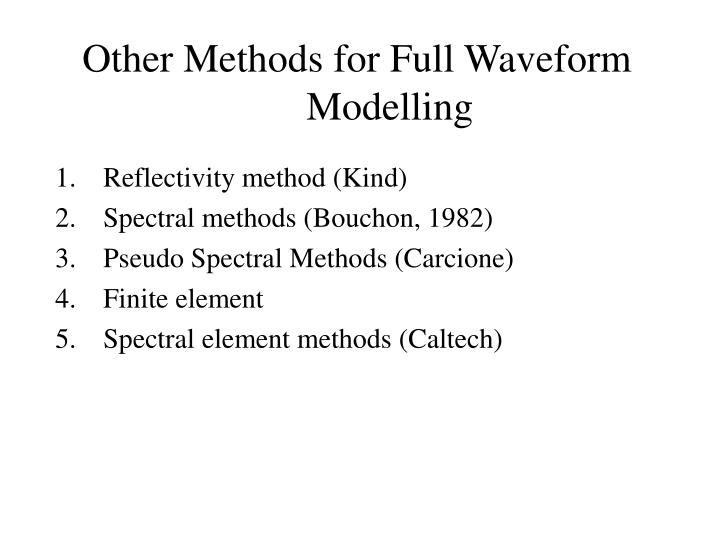 Other Methods for Full Waveform Modelling