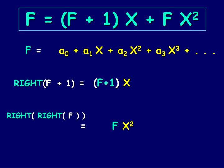 F = (F + 1) X + F X
