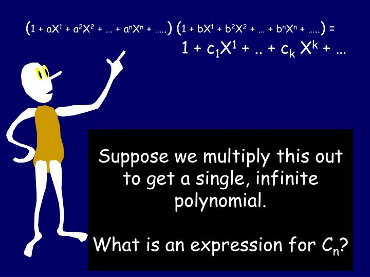 Suppose we multiply this out to get a single, infinite polynomial.