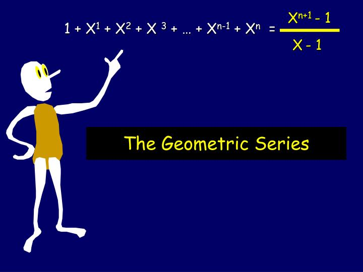 The geometric series