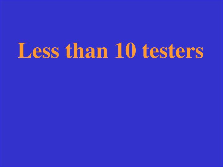 Less than 10 testers
