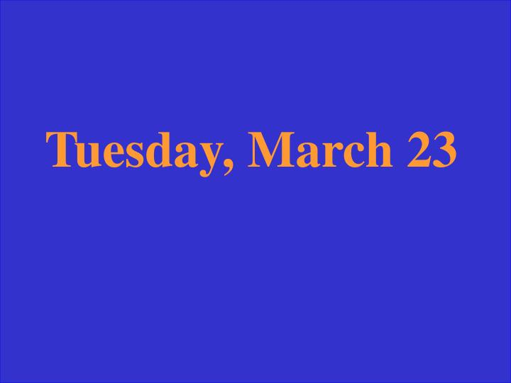 Tuesday, March 23
