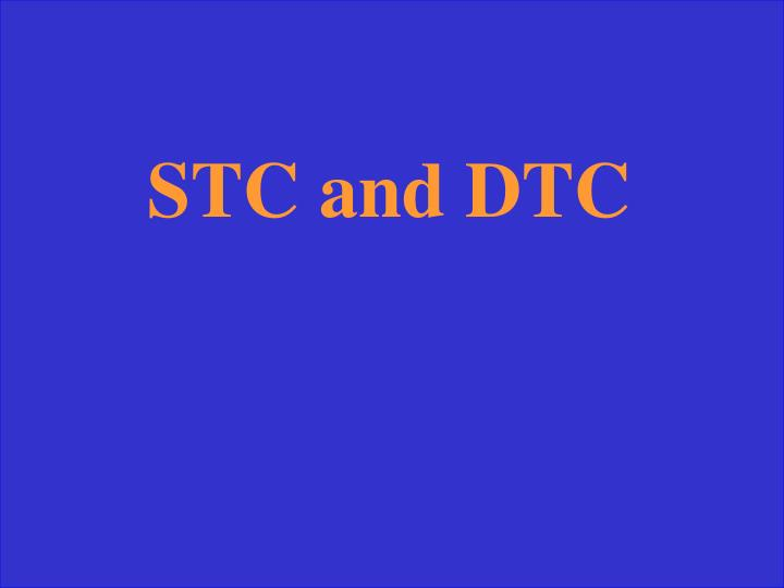 STC and DTC
