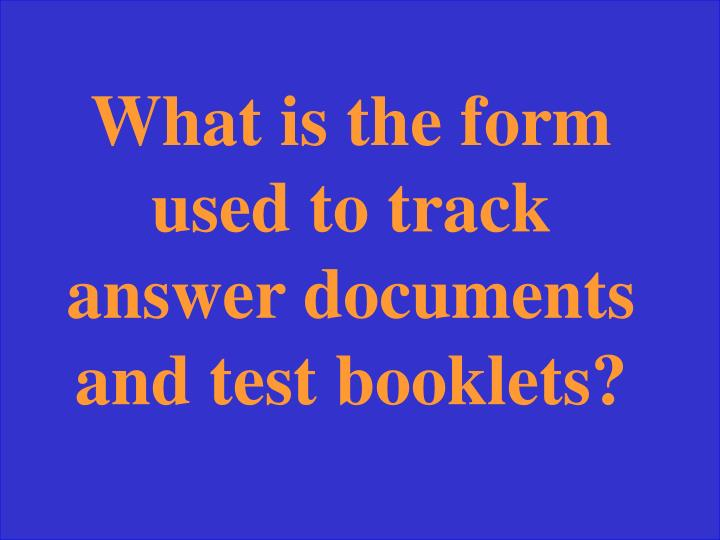 What is the form used to track answer documents and test booklets?