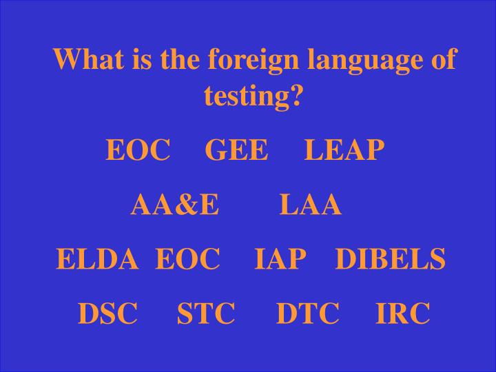 What is the foreign language of testing?