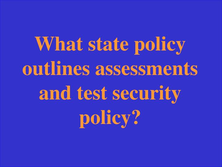 What state policy outlines assessments and test security policy?