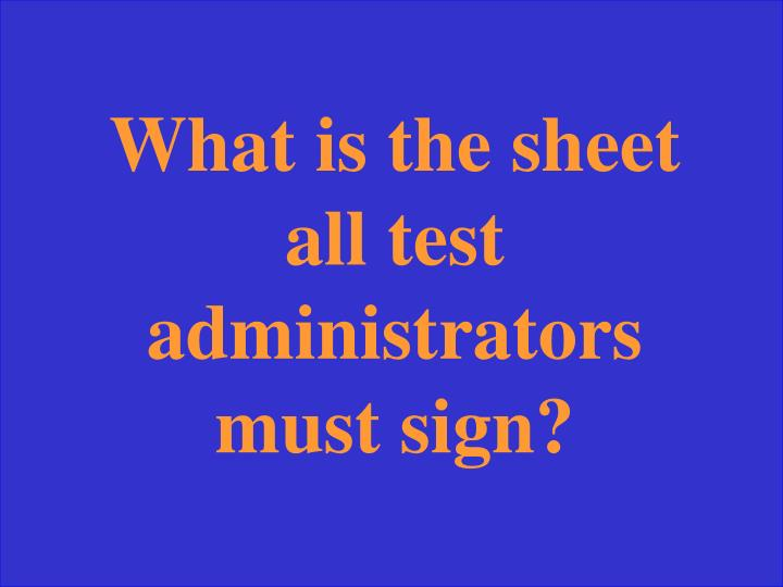 What is the sheet all test administrators must sign?
