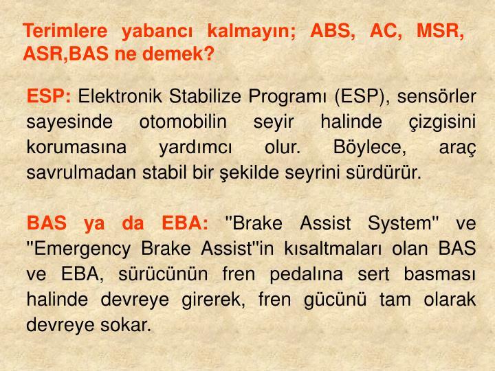 Terimlere yabancı kalmayın; ABS, AC, MSR, ASR,BAS ne demek?