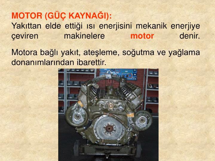 MOTOR (GÜÇ KAYNAĞI):