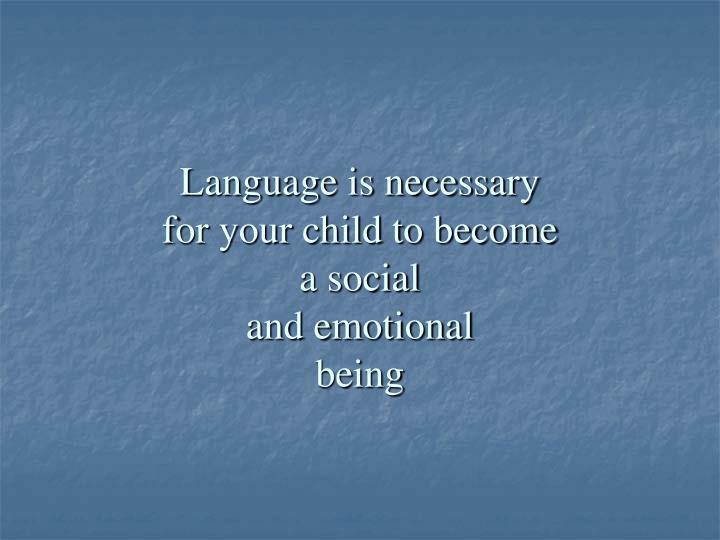 Language is necessary