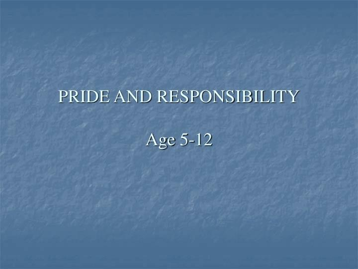 PRIDE AND RESPONSIBILITY