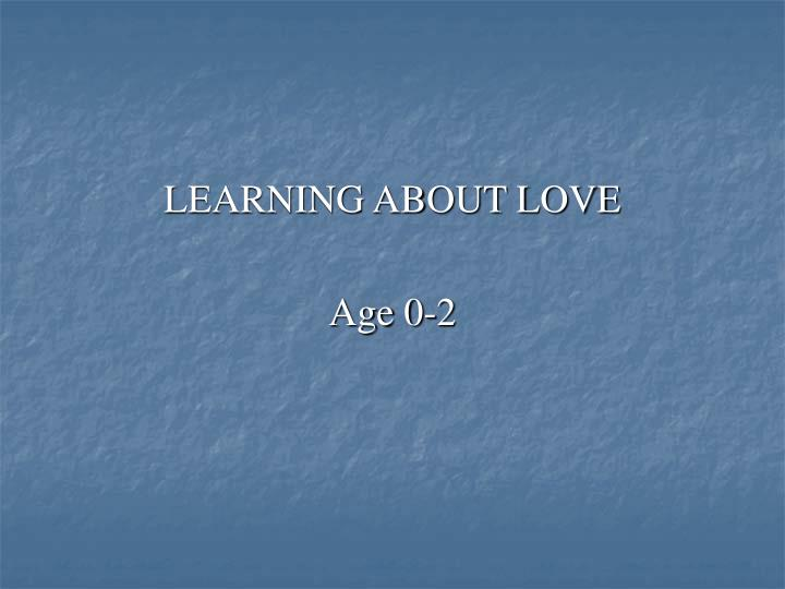 LEARNING ABOUT LOVE