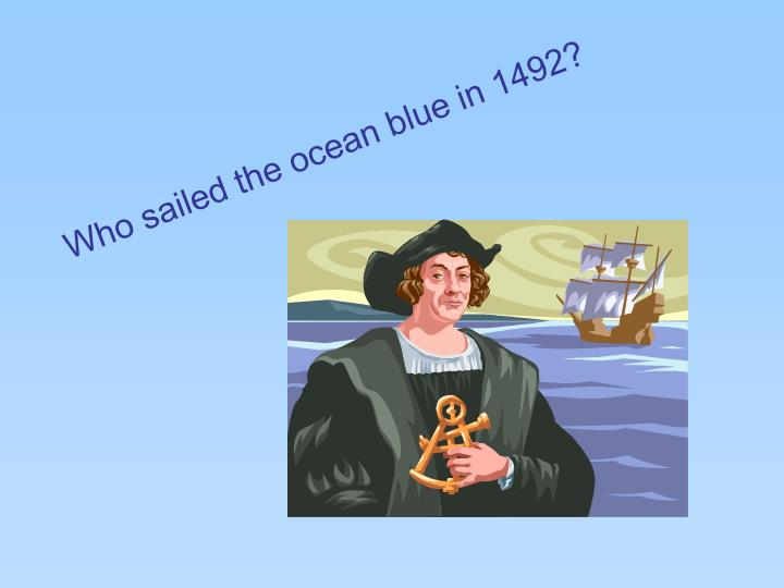 Who sailed the ocean blue in 1492?