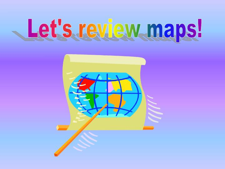 Let's review maps!
