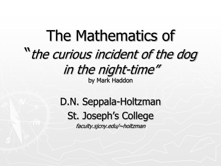 the curious incident of the dog in the nighttime essay questions Normalcy, knowledge, and nature in mark haddon's the curious incident of the dog in the night-time sarah jaquette ray e-mail: sjray@uasalaskaedu paradoxically, by challenging readers to see christopher as normal, the novel questions the very idea of normalcy in the first place the novel achieves this.