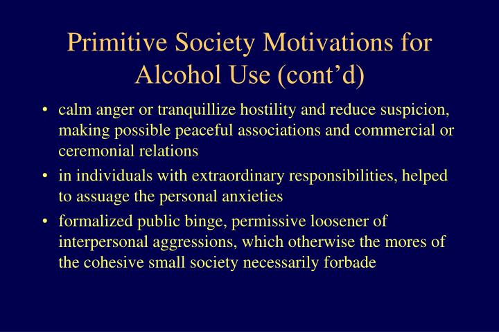 Primitive Society Motivations for Alcohol Use (cont'd)