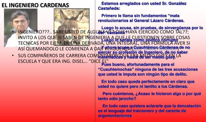 Estamos arreglados con usted Sr. González Castañeda: