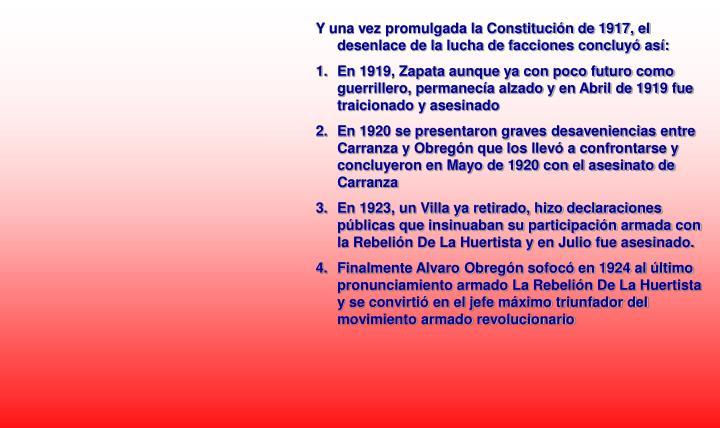 Y una vez promulgada la Constitución de 1917, el desenlace de la lucha de facciones concluyó así:
