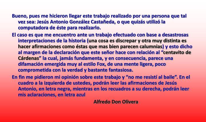 Bueno, pues me hicieron llegar este trabajo realizado por una persona que tal vez sea: Jesús Antonio González Castañeda, o que quizás utilizó la computadora de éste para realizarlo.