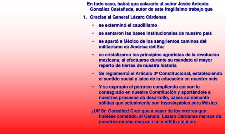 En todo caso, habrá que aclararle al señor Jesús Antonio González Castañeda, autor de este fragilísimo trabajo que