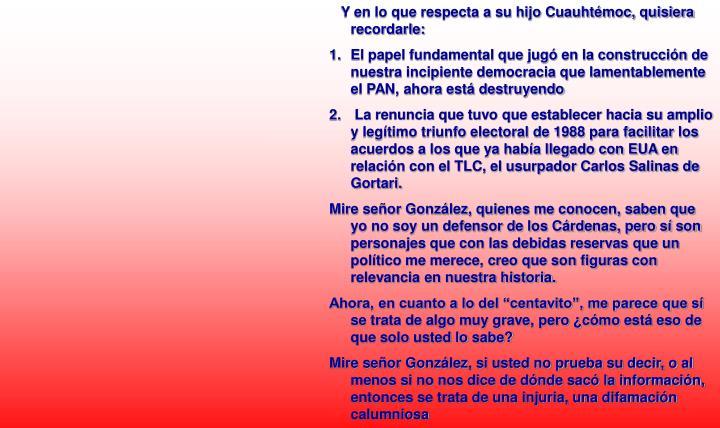 Y en lo que respecta a su hijo Cuauhtémoc, quisiera recordarle: