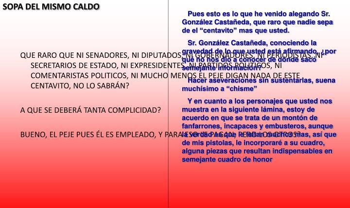 """Pues esto es lo que he venido alegando Sr. González Castañeda, que raro que nadie sepa de el """"centavito"""" mas que usted."""