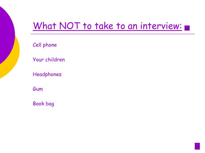 What NOT to take to an interview: