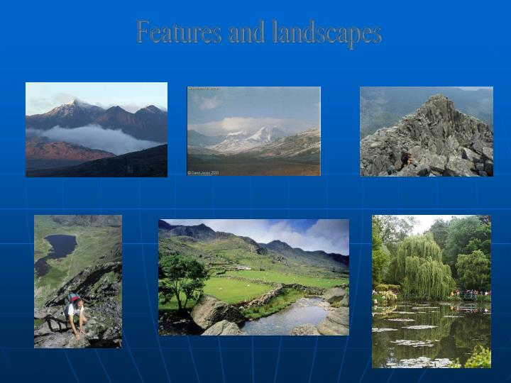 Features and landscapes