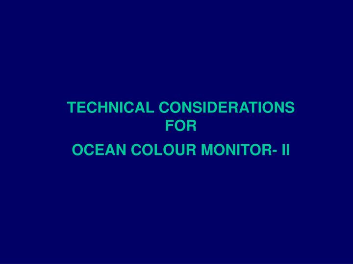 Technical considerations for ocean colour monitor ii