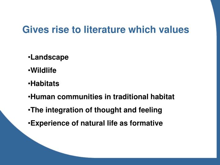 Gives rise to literature which values