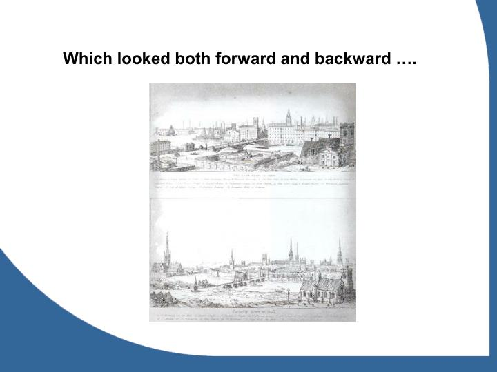 Which looked both forward and backward ….