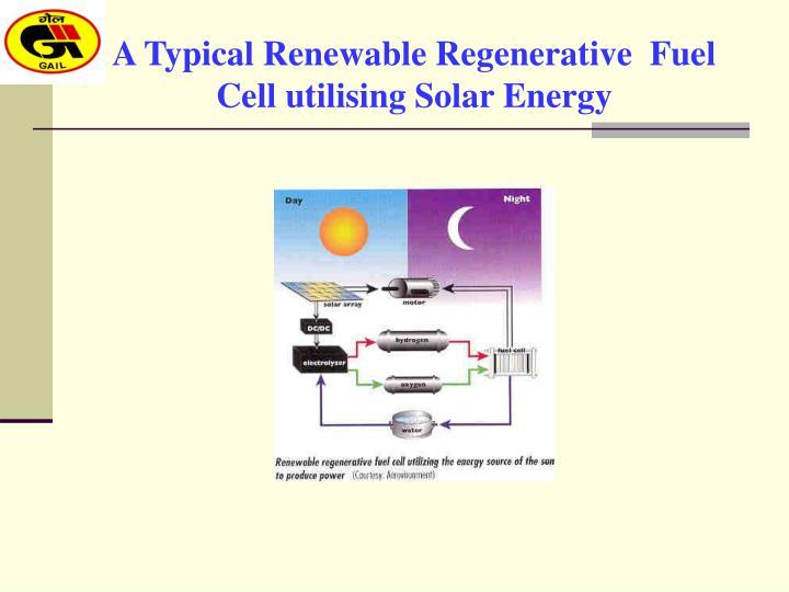 A Typical Renewable Regenerative  Fuel Cell utilising Solar Energy