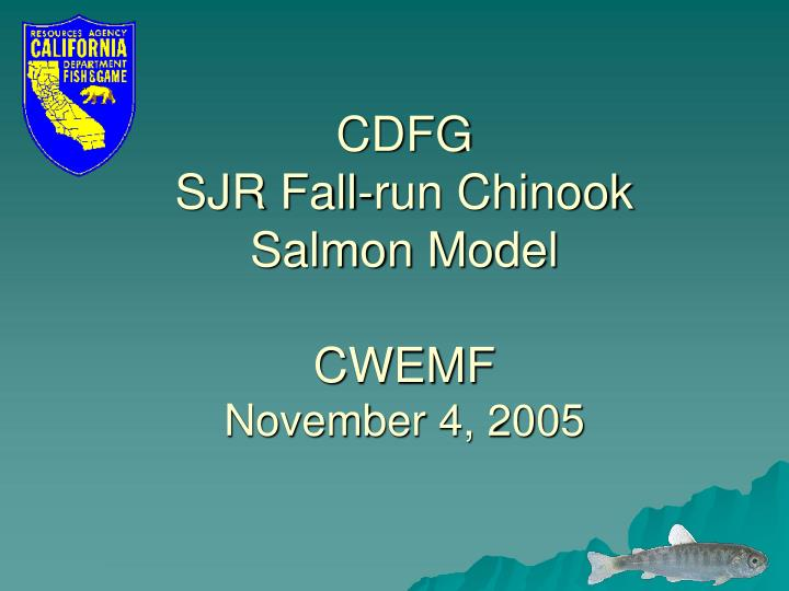 Cdfg sjr fall run chinook salmon model cwemf november 4 2005
