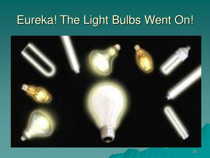 Eureka! The Light Bulbs Went On!