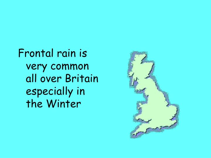 Frontal rain is very common all over Britain especially in the Winter