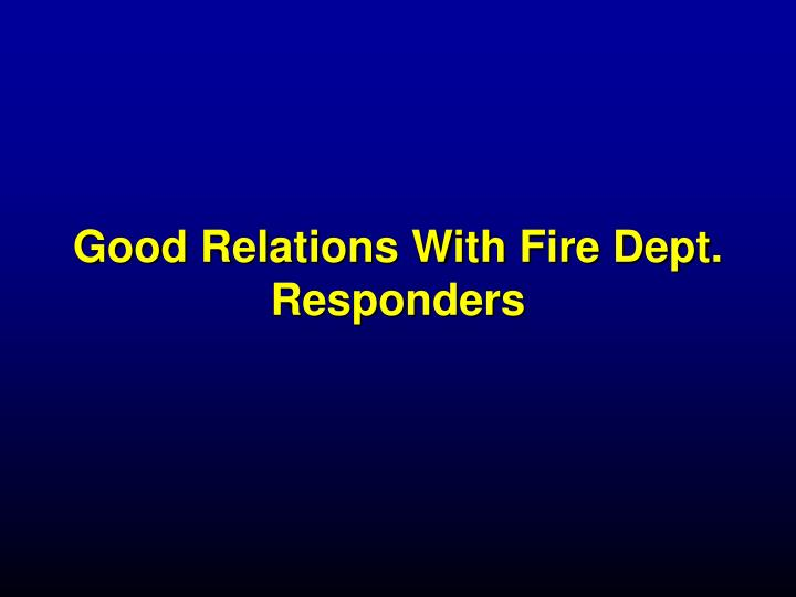 Good Relations With Fire Dept. Responders