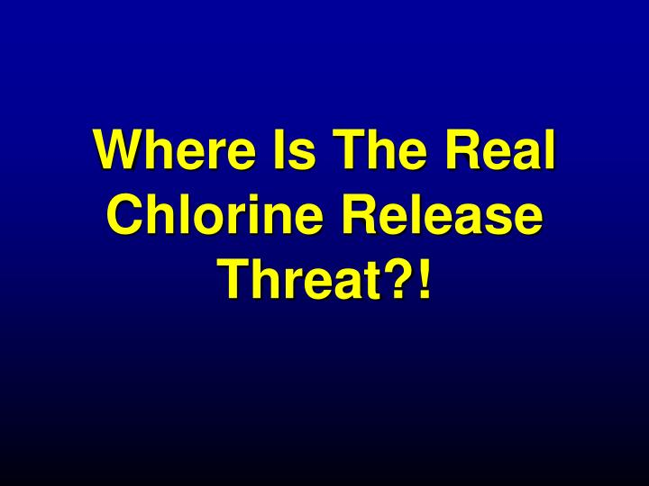 Where Is The Real Chlorine Release Threat?!