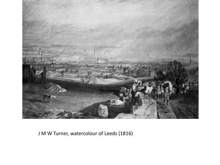 J M W Turner, watercolour of Leeds (1816)