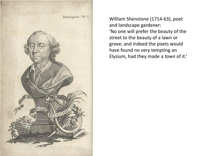 William Shenstone (1714-63), poet and landscape gardener: