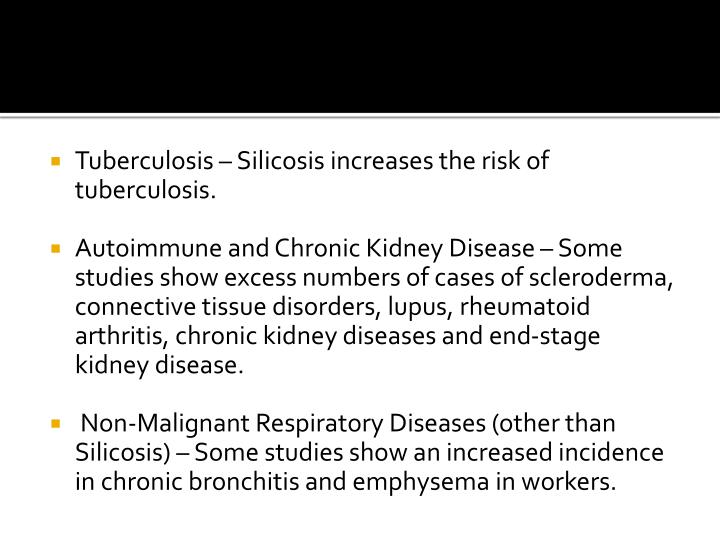 Tuberculosis – Silicosis increases the risk of tuberculosis.