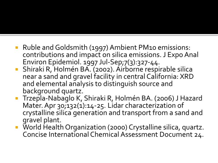 Ruble and Goldsmith (1997) Ambient PM10 emissions: contributions and impact on silica emissions. J Expo Anal Environ