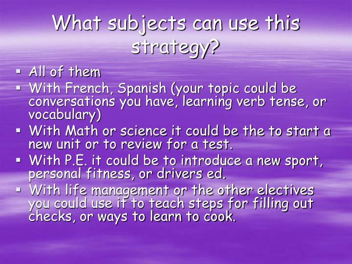 What subjects can use this strategy?