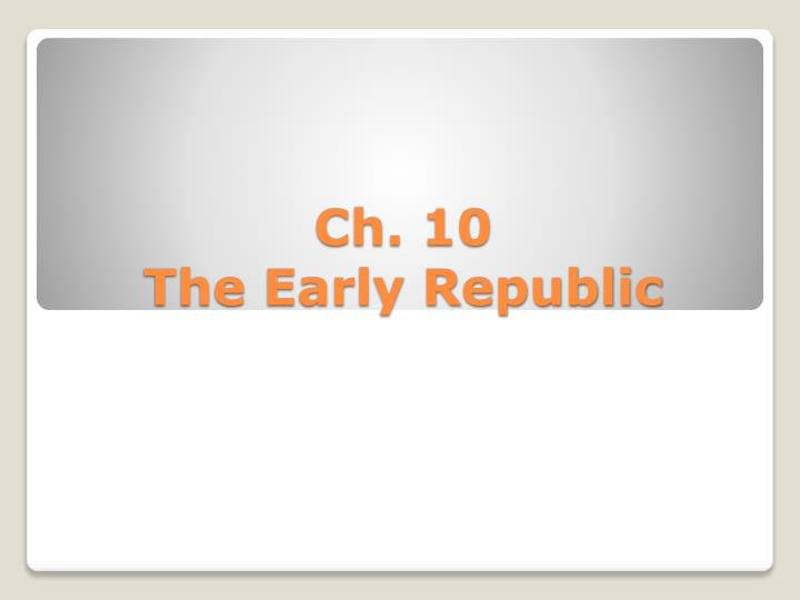 ch 10 the early republic