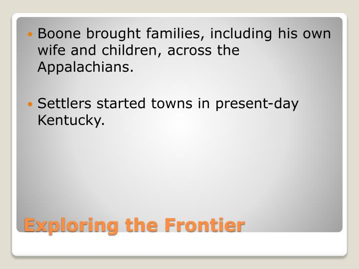 Boone brought families, including his own wife and children, across the Appalachians.