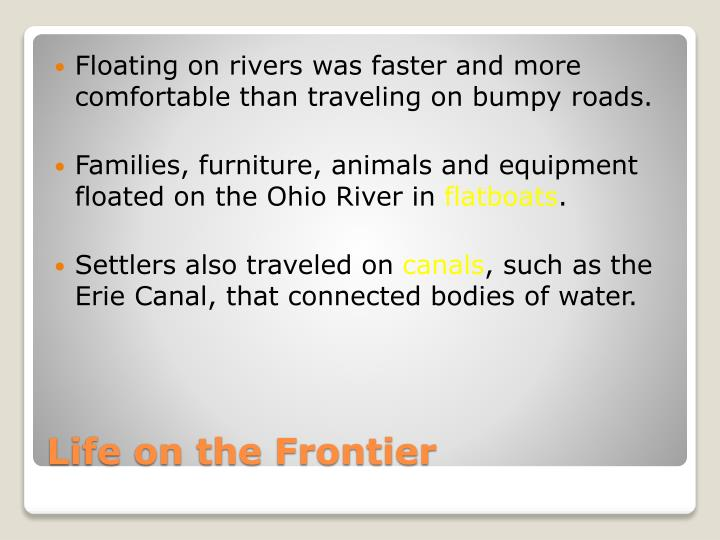 Floating on rivers was faster and more comfortable than traveling on bumpy roads.