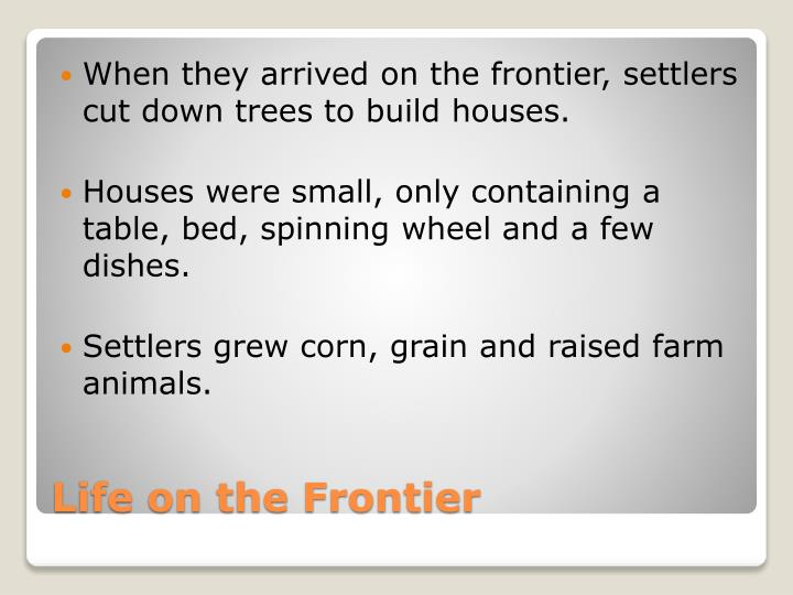 When they arrived on the frontier, settlers cut down trees to build houses.