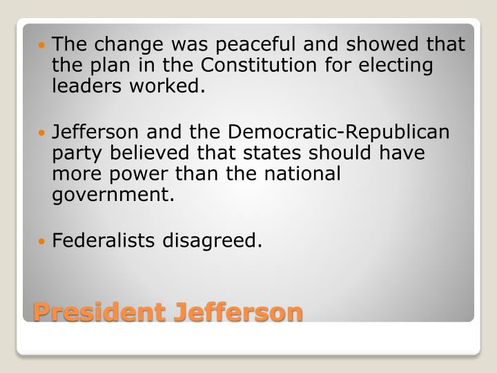 The change was peaceful and showed that the plan in the Constitution for electing leaders worked.